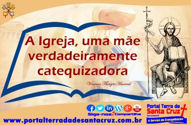 CATEQUESE: A Igreja, uma mãe verdadeiramente catequizadora/ Por Vinícius T. Amaral