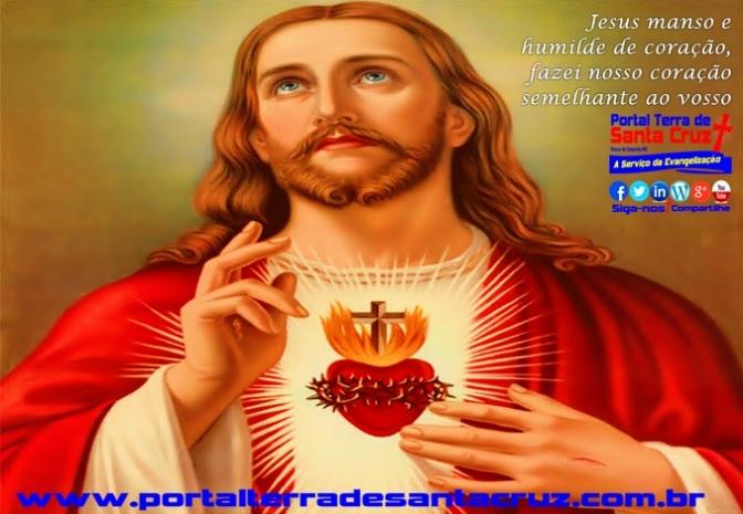 Solenidade do Sagrado Coração de Jesus – Jesus manso e humilde de coração, fazei nosso coração semelhante ao vosso .