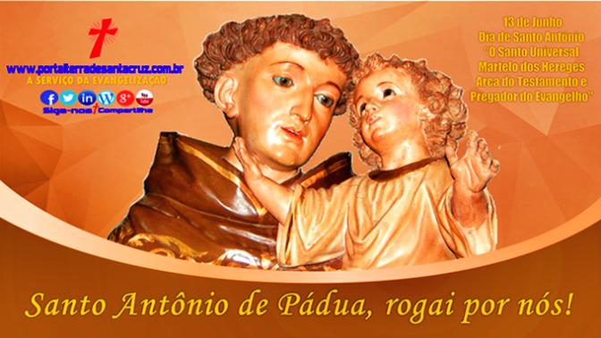 """Santo Antônio de Lisboa, """"Martelo dos Hereges"""",""""Doutor da Igreja"""", """"Doutor Evangélico"""", """"Arca do Testamento"""", """"Santo de todo o mundo"""""""