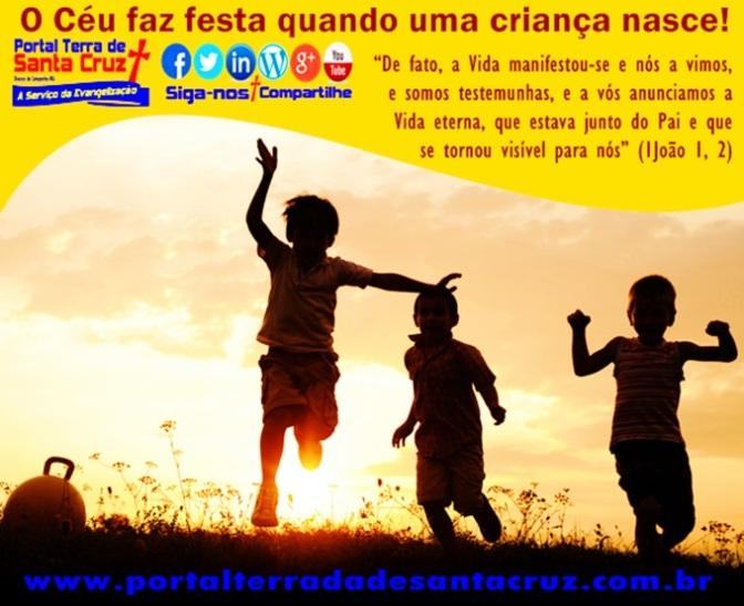 O Céu faz festa quando uma criança nasce, quando a vida se manifesta e vem até nós