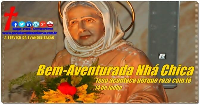 """Memória da Bem-Aventurada Nhá Chica, a """"Santinha de Baependi"""" – 14 de Junho"""