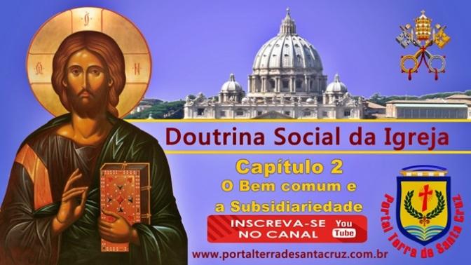 Série – Doutrina Social da Igreja – Capítulo 2- O Bem comum e a Subsidiariedade.