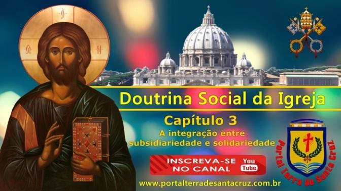 Série: A Doutrina Social da Igreja  Capítulo 3 – A integração entre subsidiariedade e solidariedade