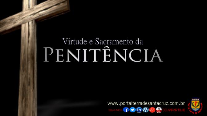 Quaresma – O SACRAMENTO DA PENITÊNCIA E DA RECONCILIAÇÃO – Segundo o Catecismo da Igreja Católica.